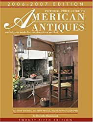 Pictorial Price Guide to American Antiques 2006-2007: And Objects Made for the American Market (Antiques at Auction in America)