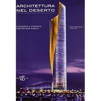 Architettura Nel Deserto. Innovazione E Tradizione Nella Penisola Arabica. Ediz. Illustrata