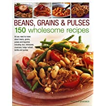 Beans, Grains and Pulses: 150 Wholesome Recipes: All You Need to Know About Beans, Grains, Pulses and Legumes Including Rice, Chickpeas, Couscous, Bulgur Wheat, Lentils and Quinoa by Nicola Graimes (2013) Hardcover