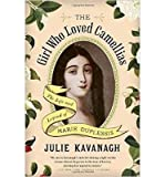 [(Girl Who Loved Camelias: The Life and Legend of Marie Duplessis)] [Author: Julie Kavanagh] published on (August, 2014)