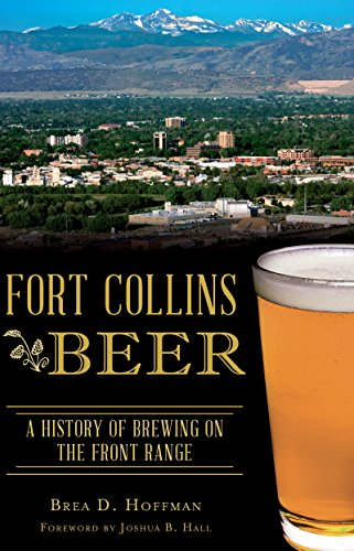 Fort Collins Beer: A History of Brewing on the Front Range (American Palate) (English Edition)