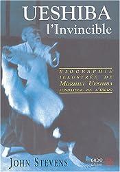 Ueshiba l'Invincible : Biographie illustrée de Morihei Ueshiba, fondateur de l'aïkido