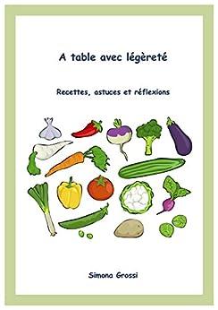 A table avec légèreté: Recettes, astuces et réflexions (French Edition) di [Grossi, Simona]