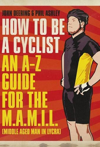 how-to-be-a-cyclist-an-a-z-guide-for-the-mamil-middle-aged-man-in-lycra
