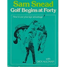 Golf Begins at Forty by Sam Snead (1979-08-01)