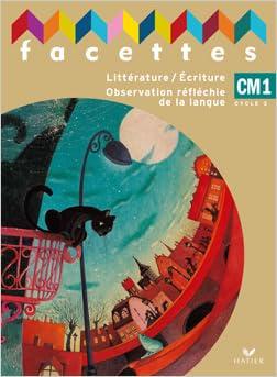 Livre gratuits en ligne Facettes CM1 : Littérature/Ecriture Observation réfléchie de la langue epub pdf