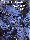 TROUS NOIRS ET BEBES UNIVERS. Et autres essais - Editions Odile Jacob - 15/09/1995