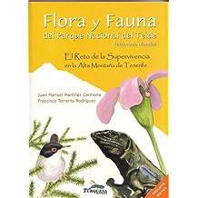 Flora y Fauna del Parque Nacional del Teide: El Reto de la Supervivencia el la Alta Montana de Tenerife [Flora and Fauna of Teide National Park: The ... of Survival on the High Mountain of Tenerife]