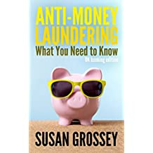 Anti-Money Laundering: What You Need to Know (UK banking edition): A concise guide to anti-money laundering and countering the financing of terrorism for those working in the UK banking sector