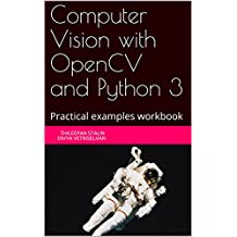 Computer Vision with OpenCV and Python 3: Practical examples workbook (English Edition)