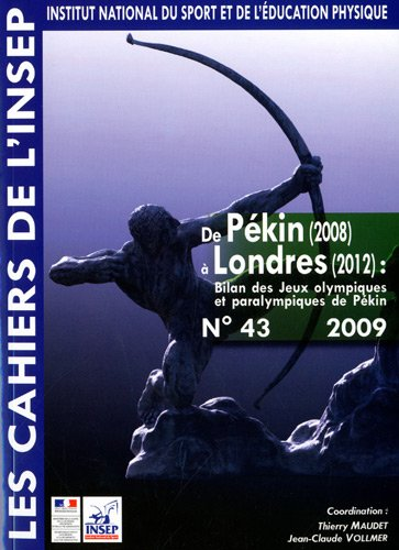 De Pékin (2008) à Londres (2012) : Bilan des Jeux olympiques et paralympiques de Pékin : Entretiens de l'INSEP, 21 et 22 octobre 2008 par Thierry Maudet