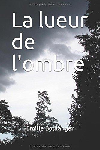 La lueur de l'ombre par Emilie Boulanger