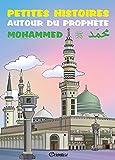Telecharger Livres Petites histoires autour du prophete Mohammed (PDF,EPUB,MOBI) gratuits en Francaise