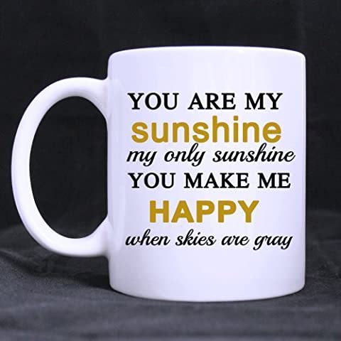 Positive Quotes You are my sunshine my only sunshine you make me happy when skies are gray 100% Ceramic 11-Ounce White Mug by Personalized Printing