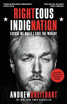 Righteous Indignation: Excuse Me While I Save the World by [Breitbart, Andrew]