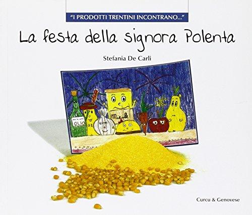 La festa della signora polenta. I prodotti trentini si presentano. Ediz. illustrata por Stefania De Carli