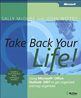 Take Back Your Life!: Using Microsoft Office Outlook 2007 to Get Organized and Stay Organized (Business Skills) von [McGhee, Sally, Wittry, John]