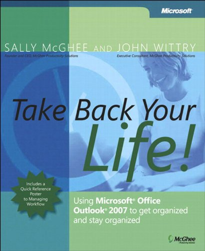 Take Back Your Life!: Using Microsoft Office Outlook 2007 to Get Organized and Stay Organized (Business Skills) (English Edition)
