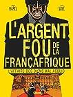 L'Argent fou de la Françafrique - L'Affaire des biens mal-acquis