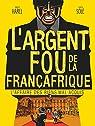 L'Argent fou de la Françafrique par Harel
