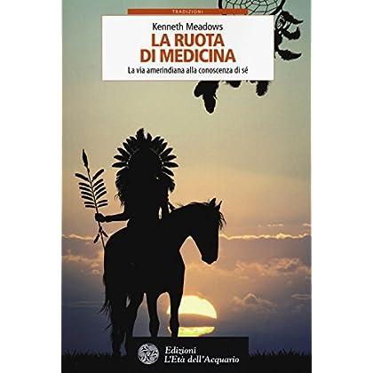 La Ruota Di Medicina. La Via Amerindiana Alla Conoscenza Di Sé