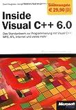 Inside Visual C++ 6.0 - Die Sonderausgabe: Das Standardwerk zur Programmierung mit Visual C++: MFC, ATL, Internet und vieles mehr
