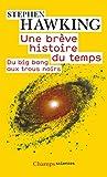 Une brève histoire du temps : Du big bang aux trous noirs...