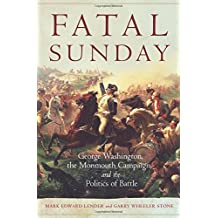 Fatal Sunday: George Washington, the Monmouth Campaign, and the Politics of Battle (Campaigns and Commanders) by Mark Edward Lender (2016-04-28)