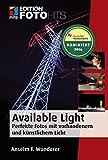 Available Light: Perfekte Fotos mit vorhandenem und künstlichem Licht (Edition FotoHits)