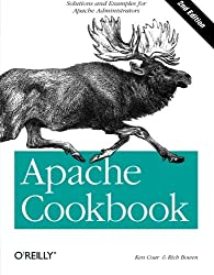 Apache Cookbook: Solutions and Examples for Apache Administrators by Rich Bowen (2008-01-11)