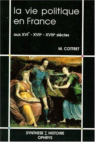 La vie politique en France aux XVIe, XVIIe, XVIIIe sicles
