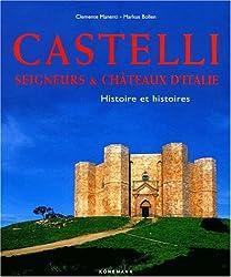 Castelli. Seigneurs et châteaux d'Italie, Histoires et histoires.