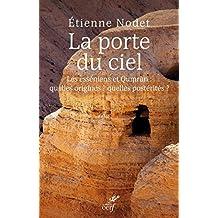 La porte du ciel : Les esséniens et Qumrân : quelles origines ? Quelles postérités ? (French Edition)
