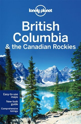 Lonely Planet British Columbia & the Canadian Rockies (Travel Guide) by Lonely Planet, Lee, John, Sainsbury, Brendan, Ver Berkmoes, (2014) Paperback
