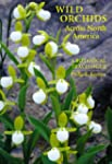 Wild Orchids Across North America: A...