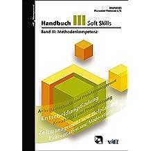 Handbuch Soft Skills Band III: Methodenkompetenz