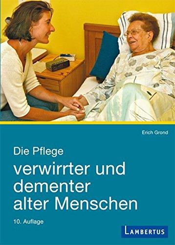 Die Pflege verwirrter und dementer alter Menschen: Demenzkranke und ihre Helfer im menschlichen Miteinander