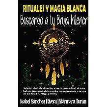 Rituales y Magia Blanca. Buscando a tu Bruja interior: Sube tu nivel de vibración, atrae la prosperidad, amor, trabajo, dinero, salud. Encuentra nuevos ... las dificultades. (Aprender y Regalar nº 5)