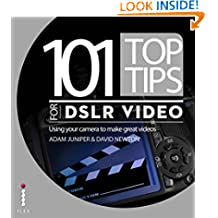 101 Top Tips for DSLR Video: Using your camera to make great videos