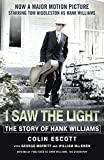 I Saw The Light: The Story of Hank Williams - Now a major motion picture starring Tom Hiddleston as Hank Williams (English Edition)
