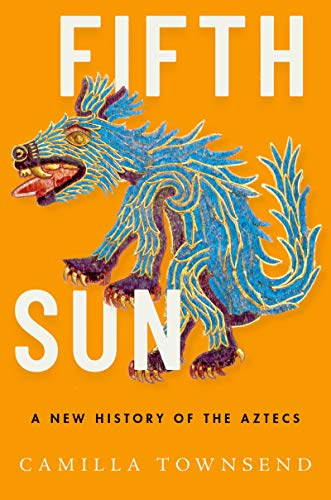 Fifth Sun: A New History of the Aztecs (English Edition)