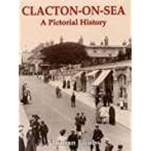 Clacton-on-Sea: A Pictorial History (Pictorial History Series)