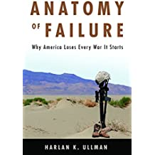 Anatomy of Failure: Why America Loses Every War It Starts