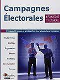 Campagnes électorales - Principes et pratiques de la préparation et de la conduite de campagnes...