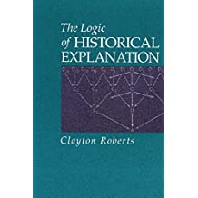 The Logic of Historical Explanation (Science and Philosophy in the)