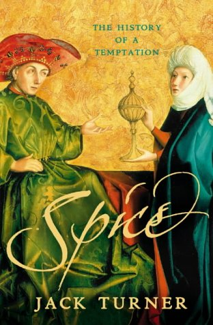 Spice: The History of a Temptation par Jack Turner