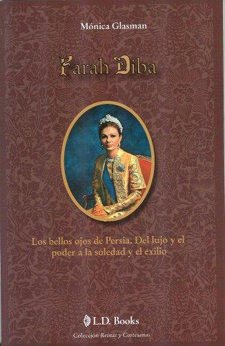 Farah Diba. Los bellos ojos de Persia (Reinas y Cortesanas nº 8) por Monica Glasman