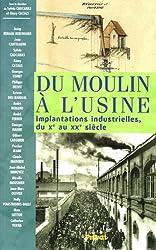 Du moulin à l'usine : Implantations industrielles du Xe au XXe siècle