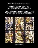 Glasmalereien in Schlesien 19. und erste Hälfte 20. Jahrhundert - Elzbieta Gajewska-Prorok