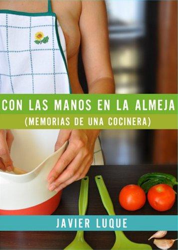 Con las manos en la almeja (memorias de una cocinera) por Javier Luque
